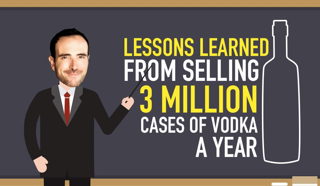 Lessons Learned From Selling 3 Million Cases of Vodka A Year