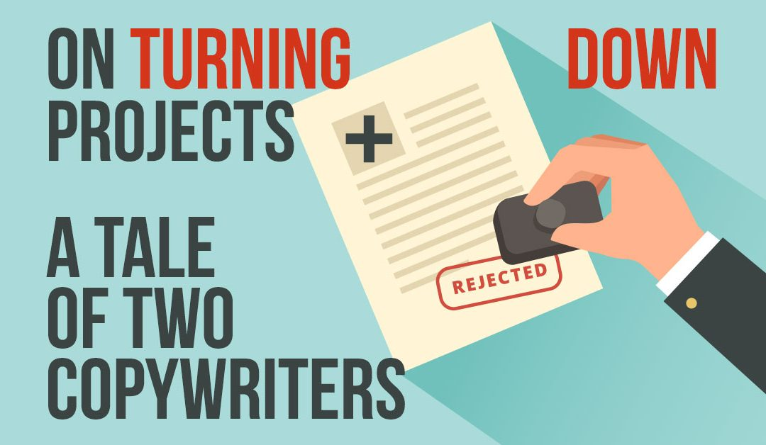 "On Turning Down Projects + ""A Tale Of Two Copywriters"""