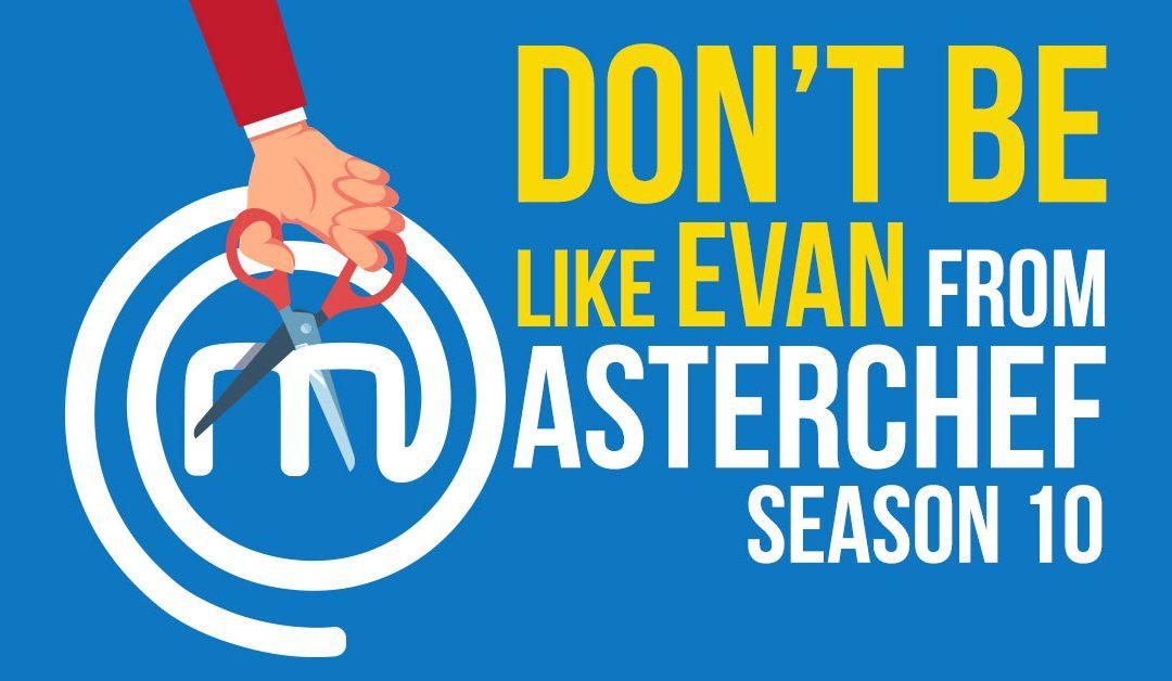 Don't Be Like Evan from MasterChef Season 10