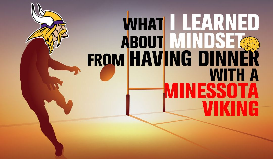 What I Learned About Mindset From Having Dinner With A Minnesota Viking