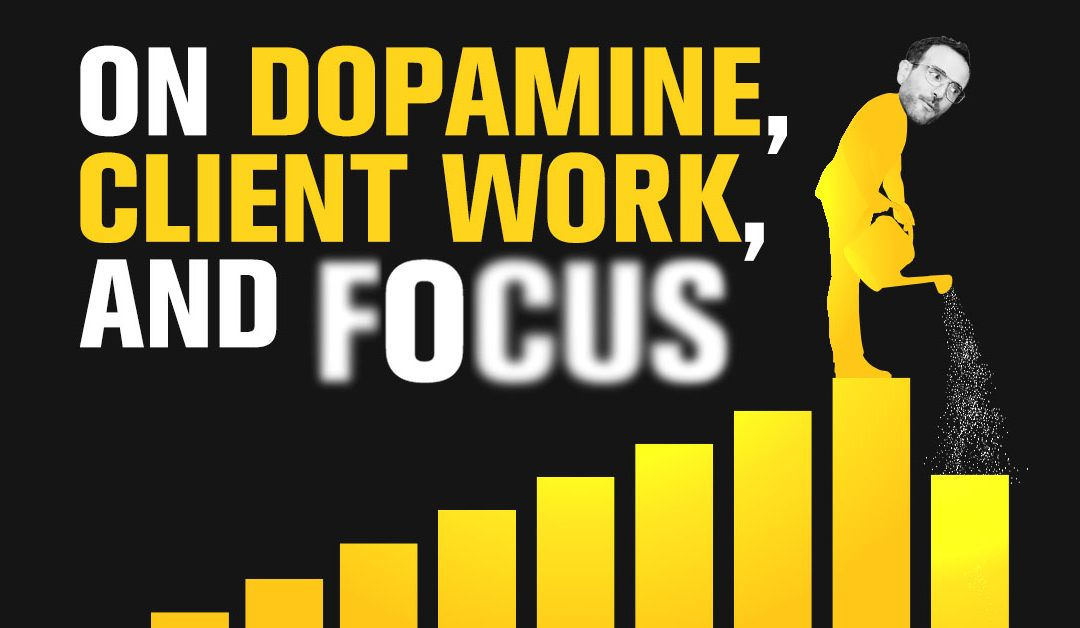 On Dopamine, Client Work, and Focus