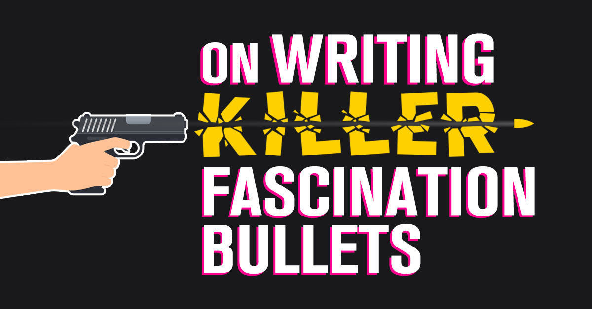 On Writing Killer Fascination Bullets