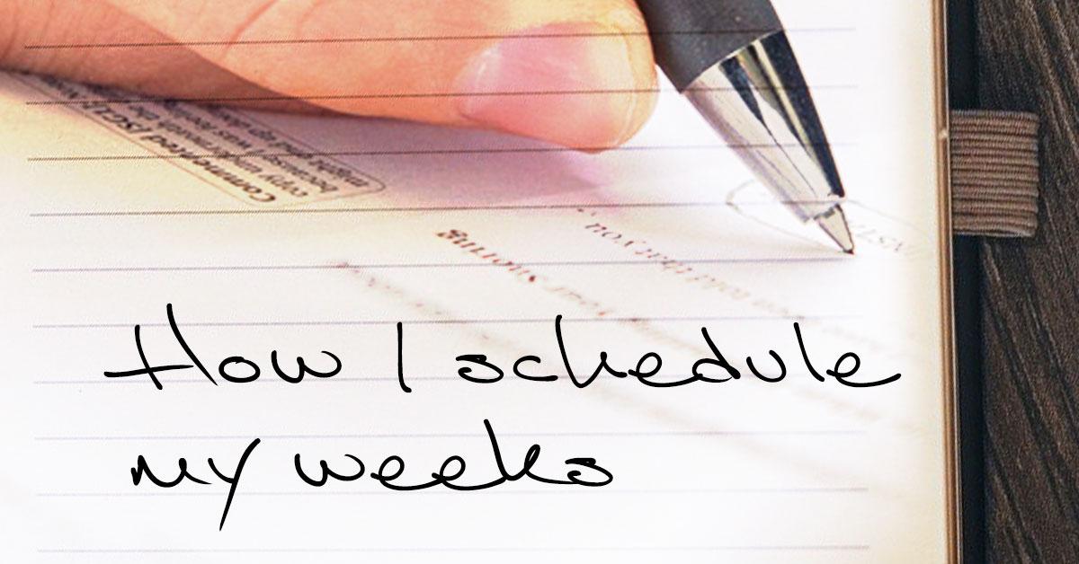 How I Schedule My Weeks