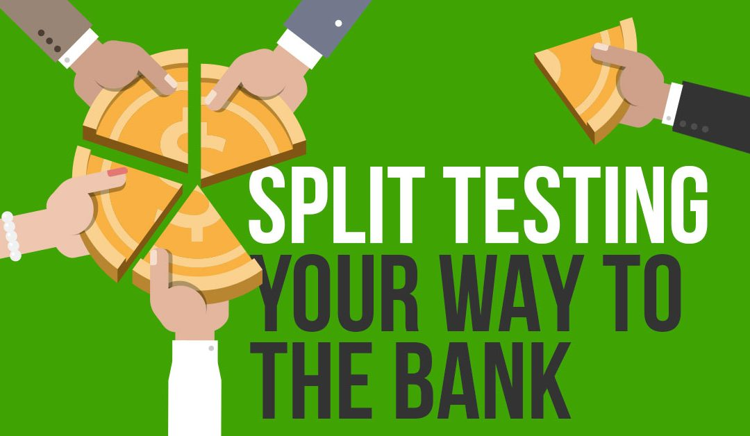Split Testing Your Way to The Bank