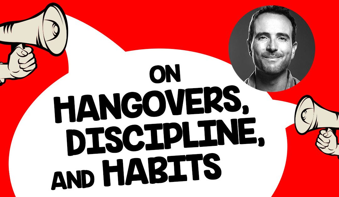 On Hangovers, Discipline, and Habits