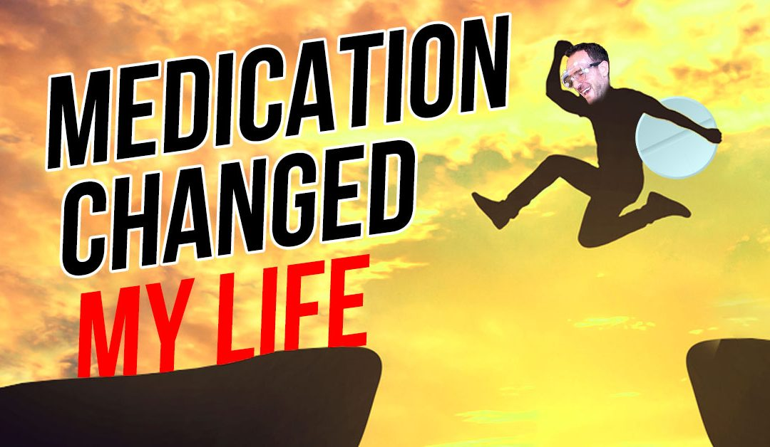 How Going on Medication Changed My Life