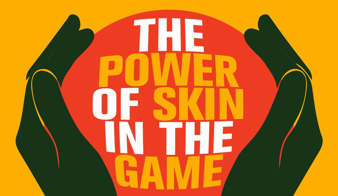 The Power of Skin In the Game