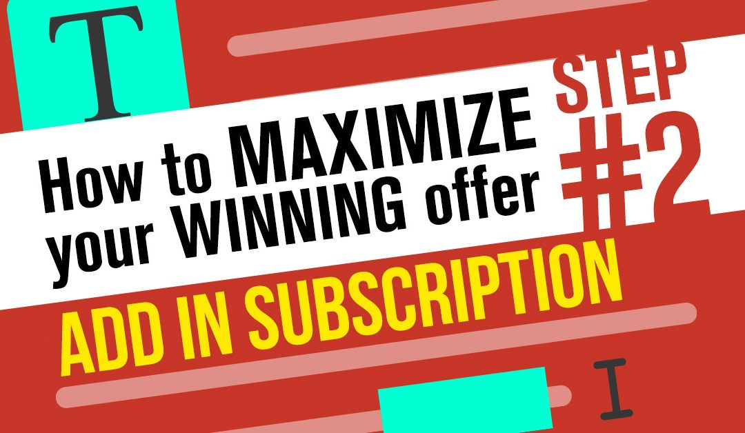 How To Maximize Your Winning Offer Step 2: Add in Subscription