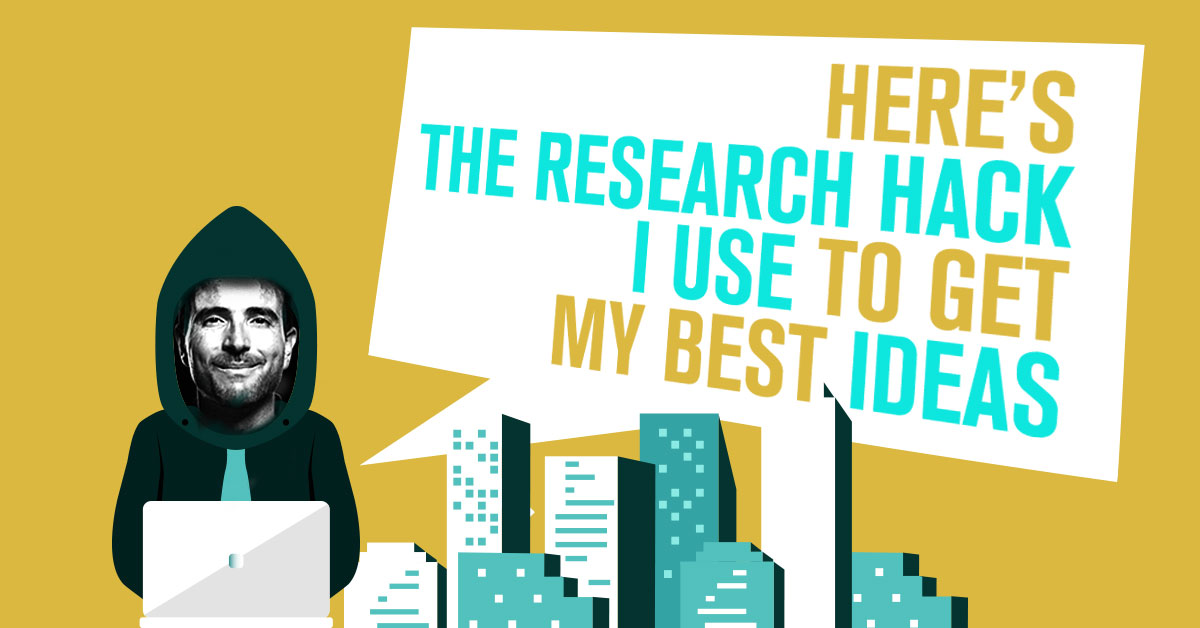 Here's The Research Hack  I Use To Get My Best Ideas