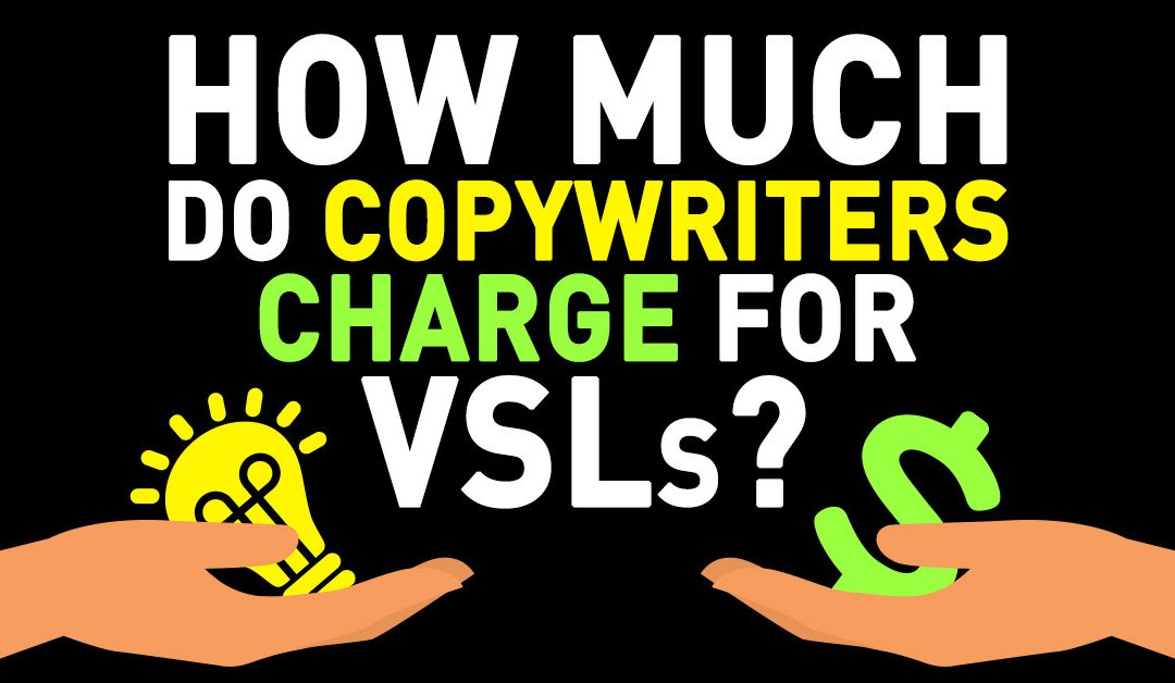 How much do copywriters charge for VSLs?