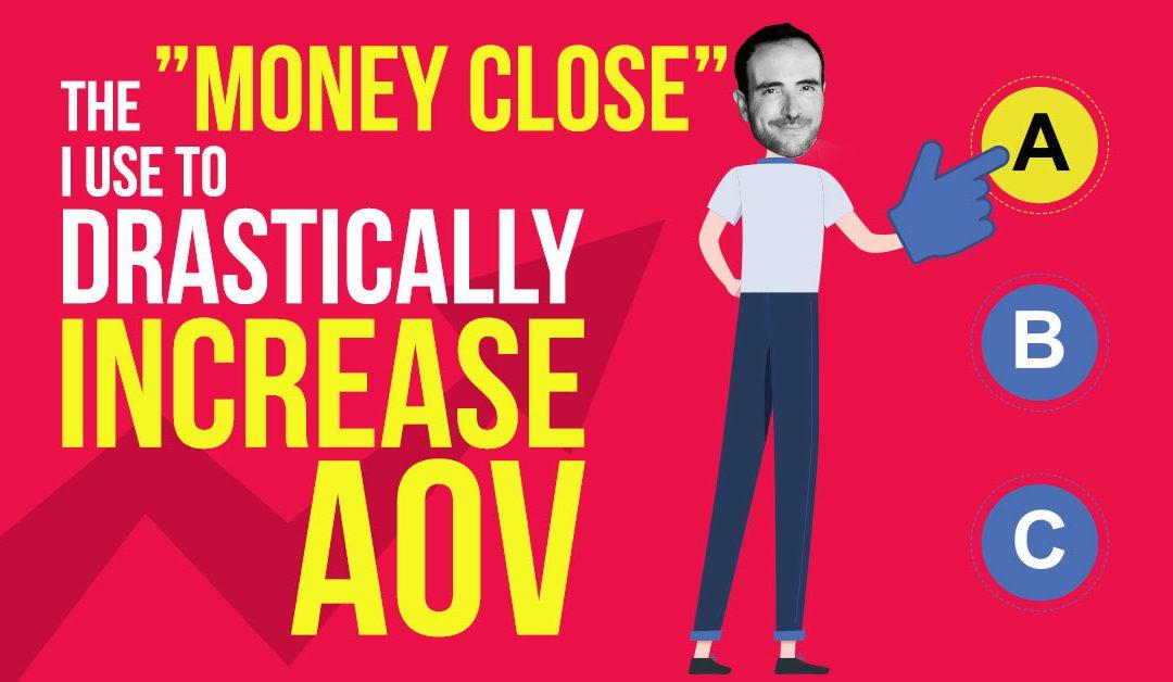 "The ""Money Close"" I Use To Drastically Increase AOV"