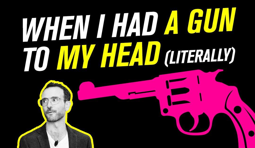 When I had a gun to my head (literally)