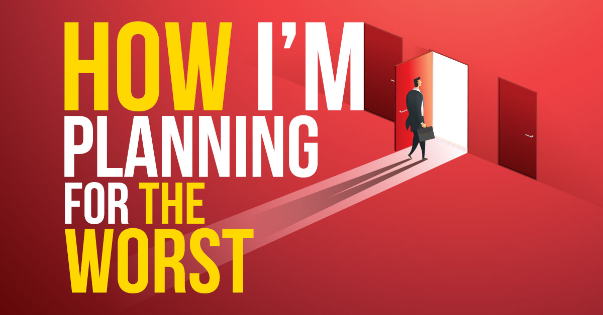 How I'm Planning for The Worst…