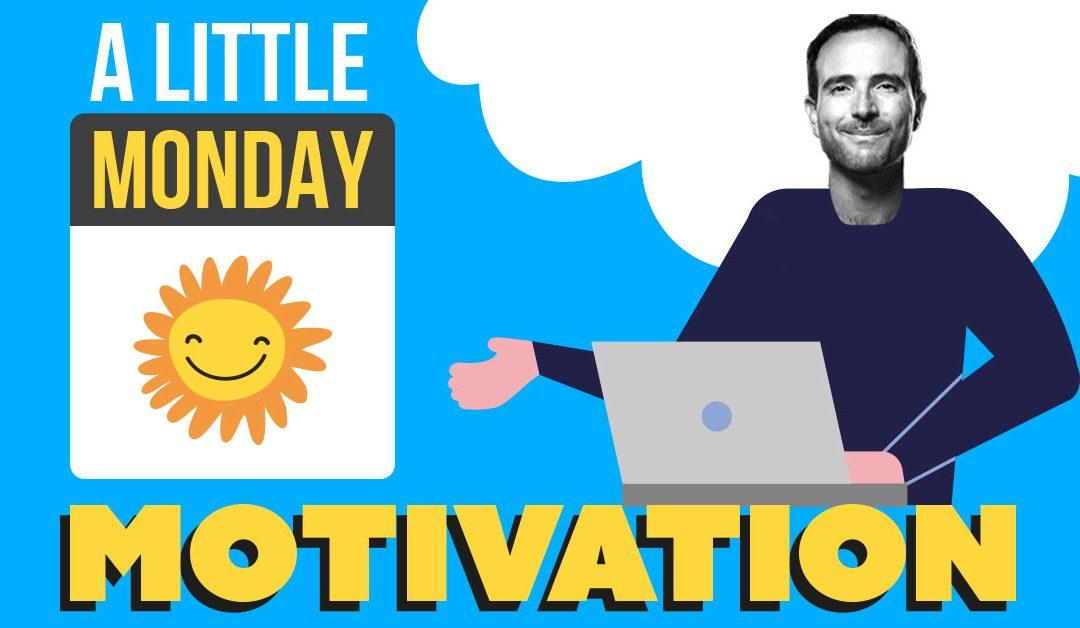 A Little Monday Motivation…