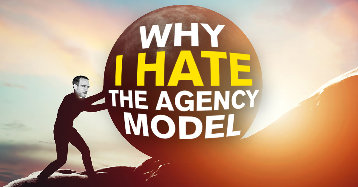Why I Hate the Agency Model