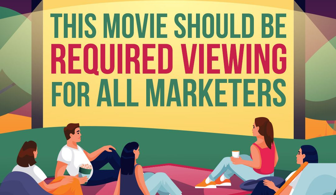 This Movie Should Be Required Viewing For All Marketers…