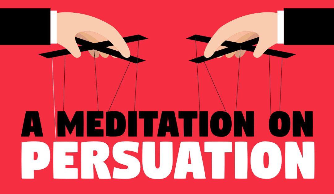 A Meditation on Persuasion…