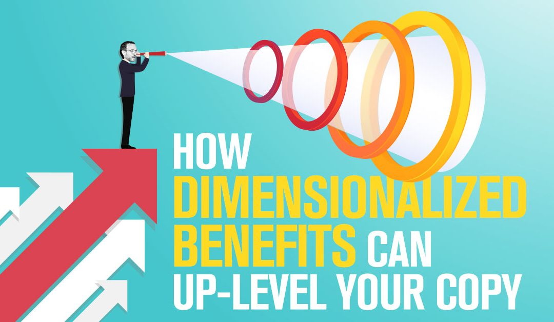 """How """"Dimensionalized Benefits"""" Can Up-Level Your Copy"""