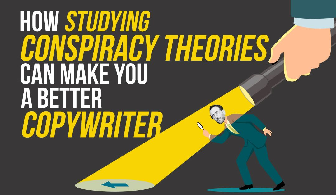 How Studying Conspiracy Theories Can Make You A Better Copywriter…