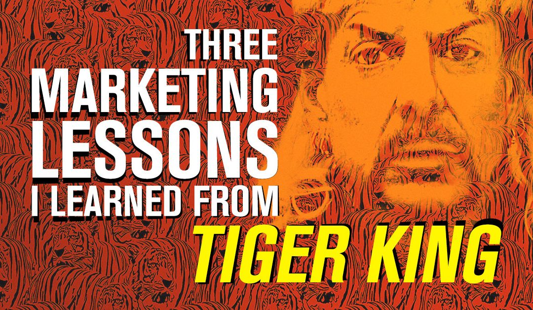 Three Marketing Lessons I Learned from Tiger King