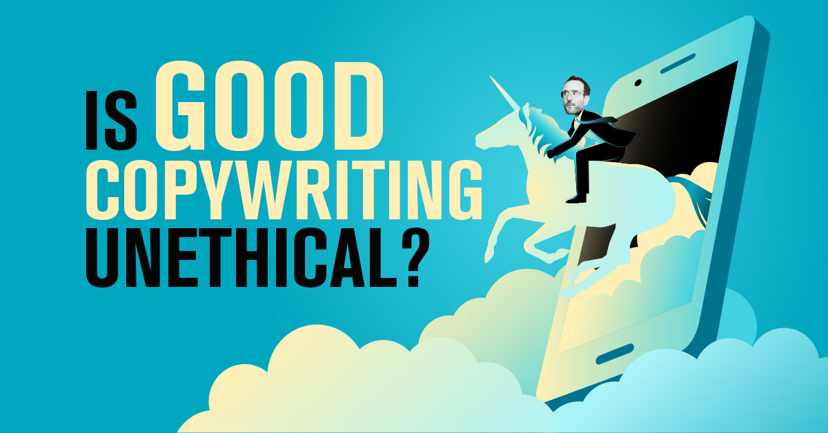 Is Good Copywriting Unethical?