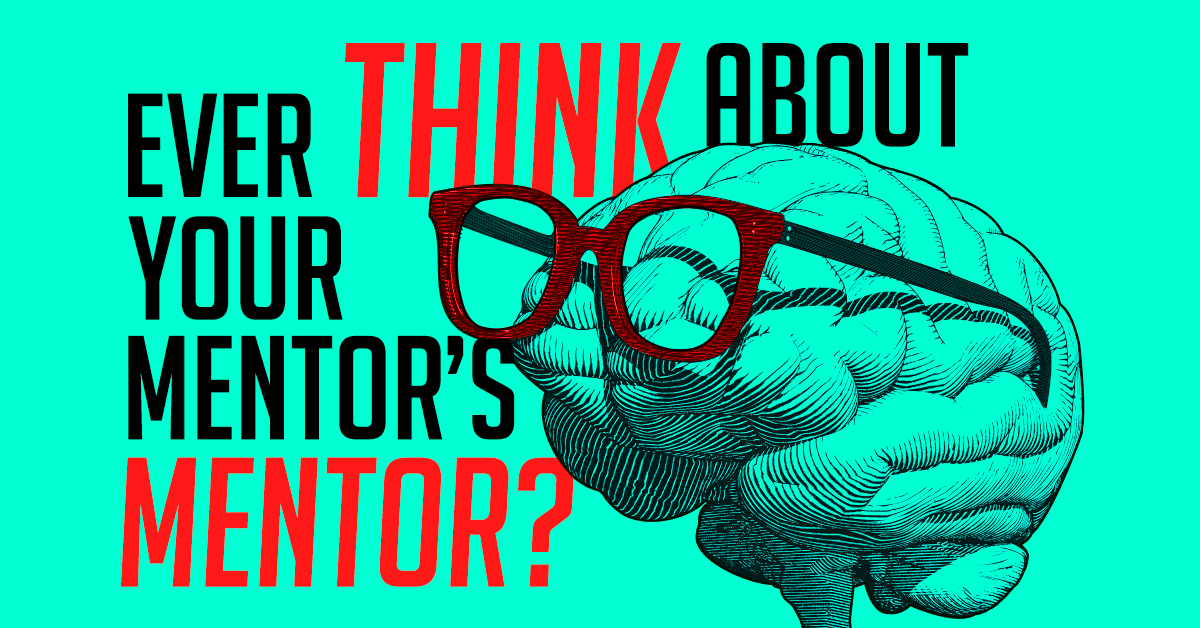 Ever Think About Your Mentor's Mentor?