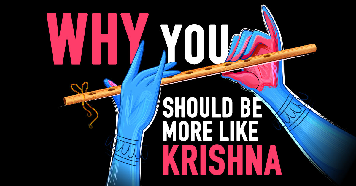 Why You Should Be More Like Krishna