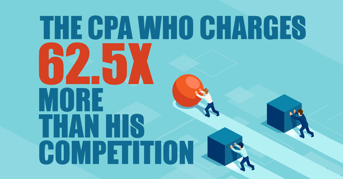 The CPA Who Charges 62.5x More Than His Competition