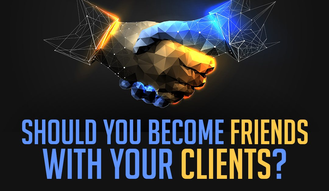 Should You Become Friends With Your Clients?
