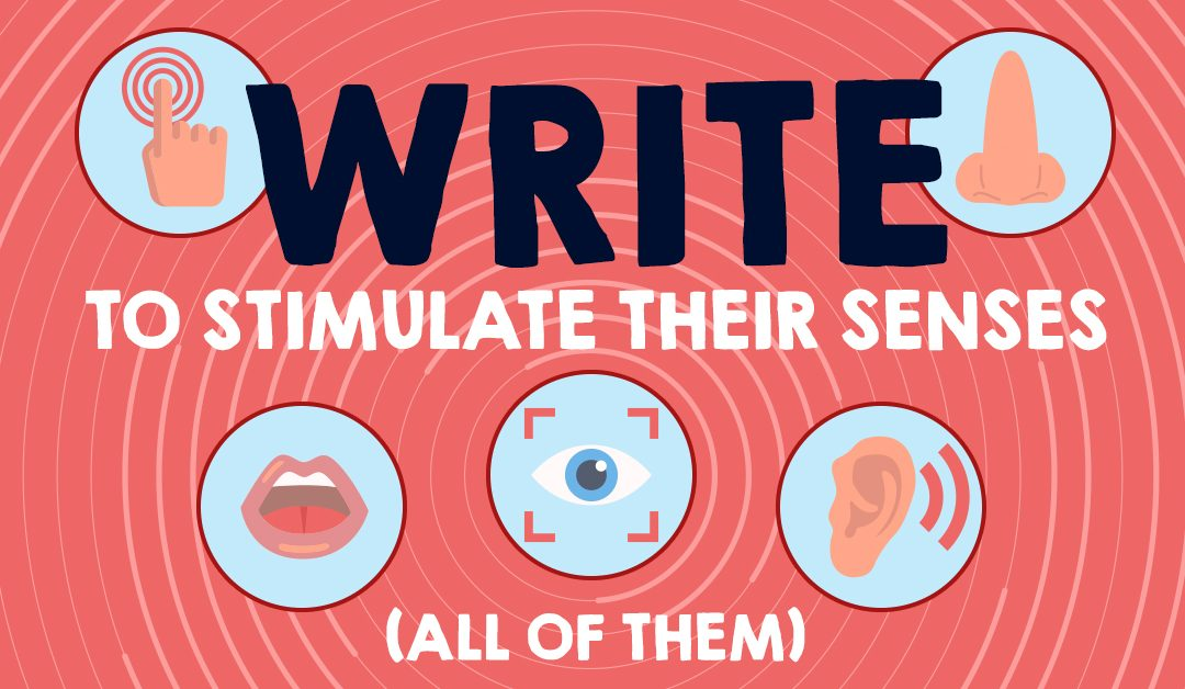Write To Stimulate Their Senses (All Of Them)