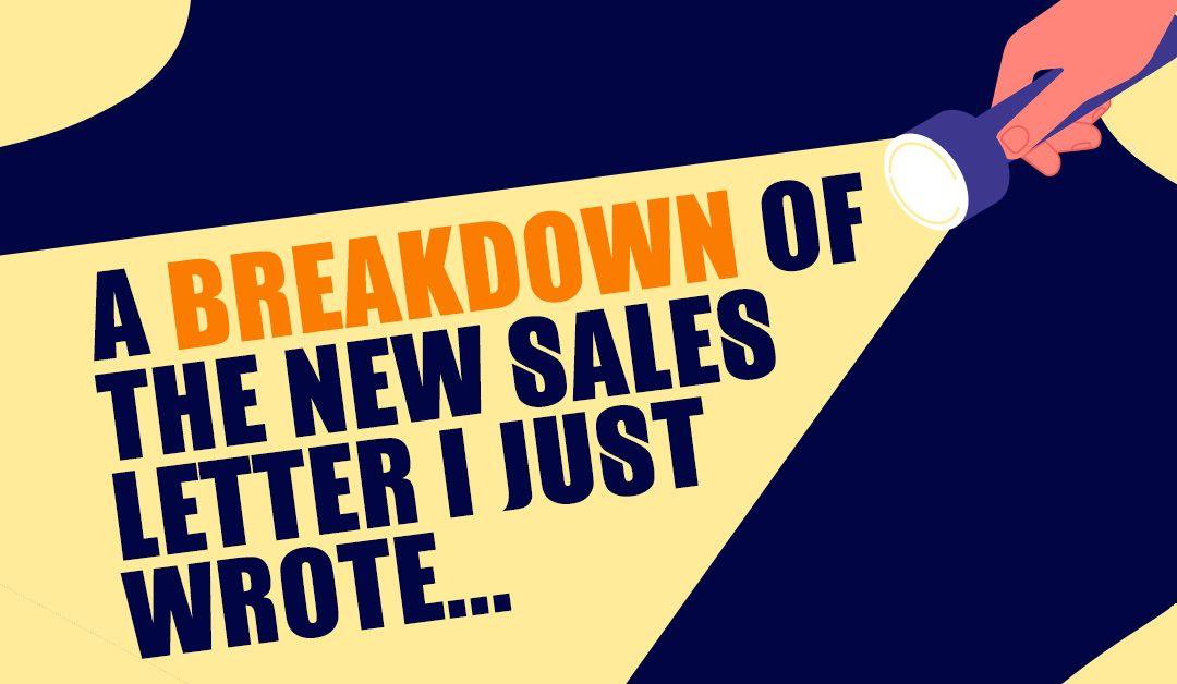 A breakdown of the new sales letter I just wrote…