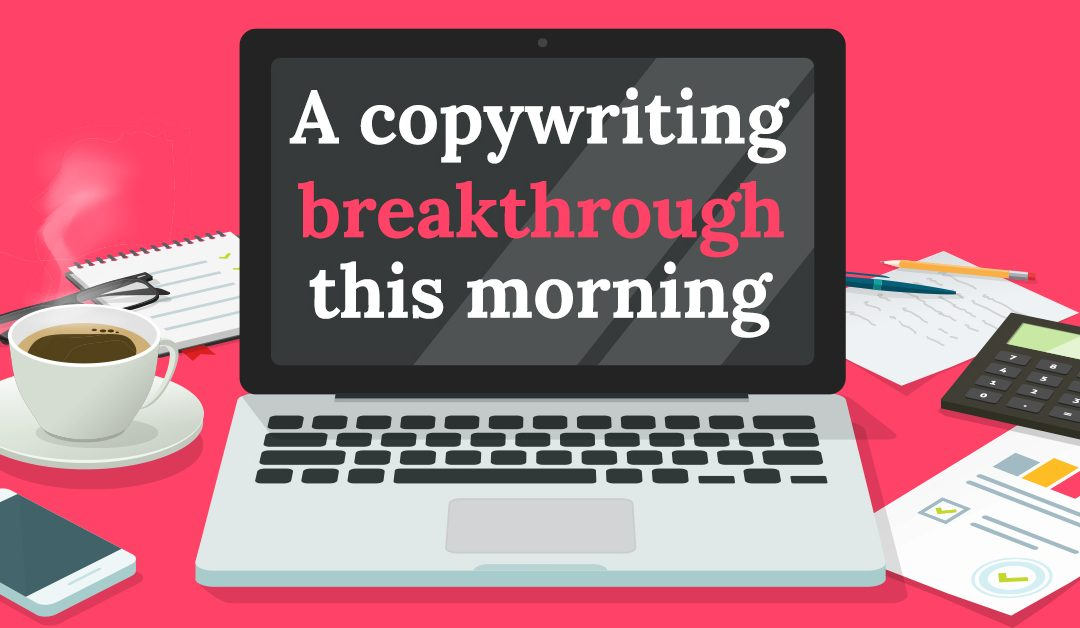 A copywriting breakthrough this morning