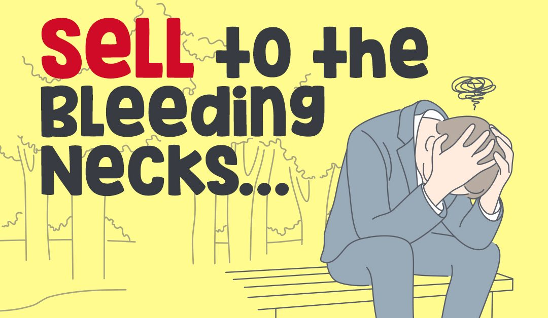 Sell to the bleeding necks…