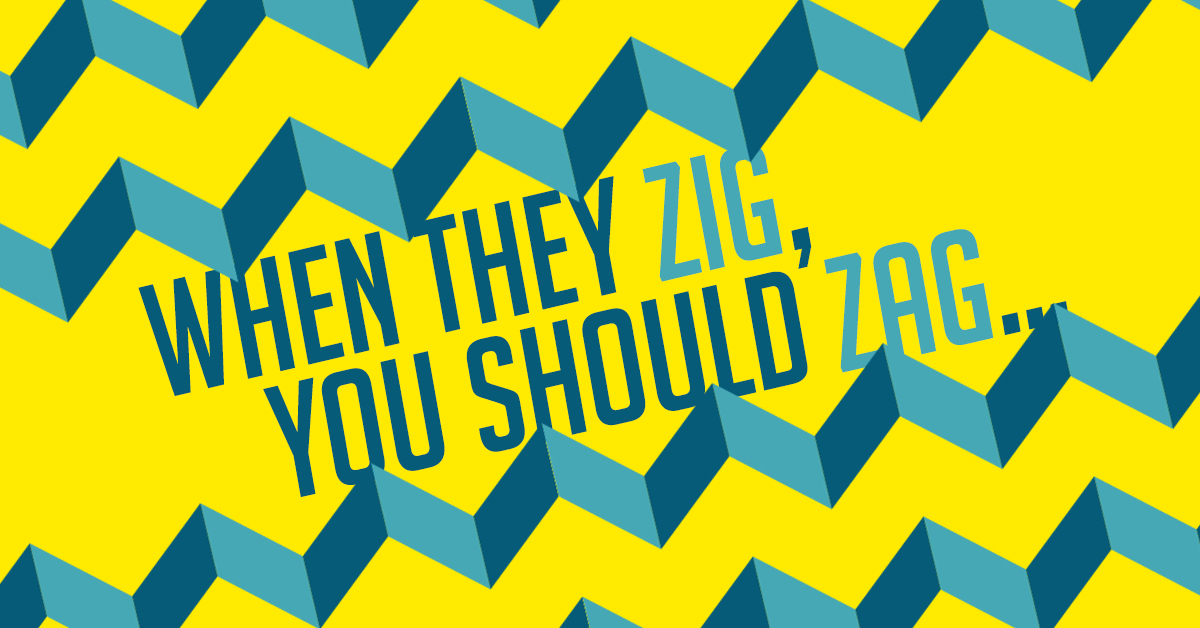 When they Zig, you should Zag…