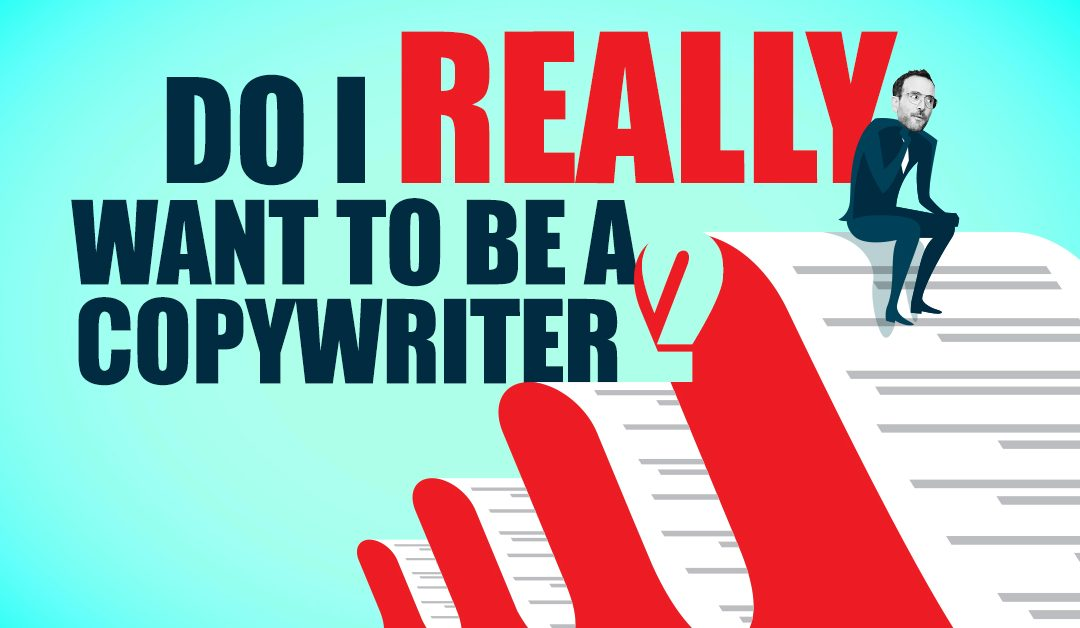 """Do I really want to be a copywriter?"""