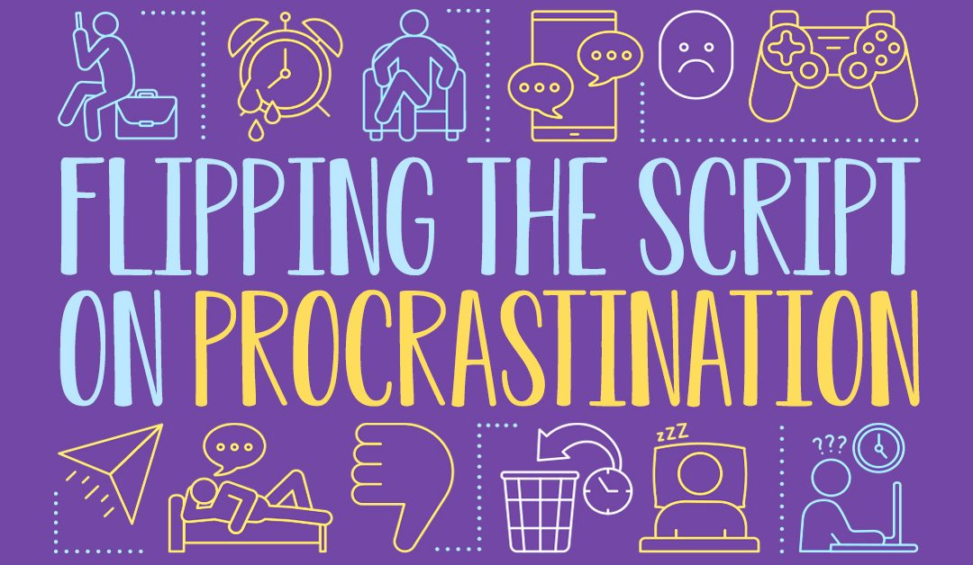 Flipping the script on procrastination…
