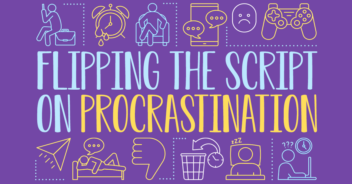 flipping the script on procrastination