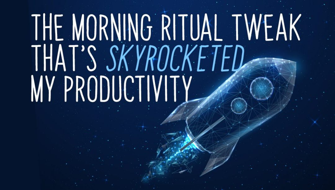 The morning ritual tweak that's skyrocketed my productivity….