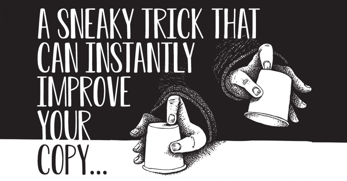 A sneaky trick that can instantly improve your copy…