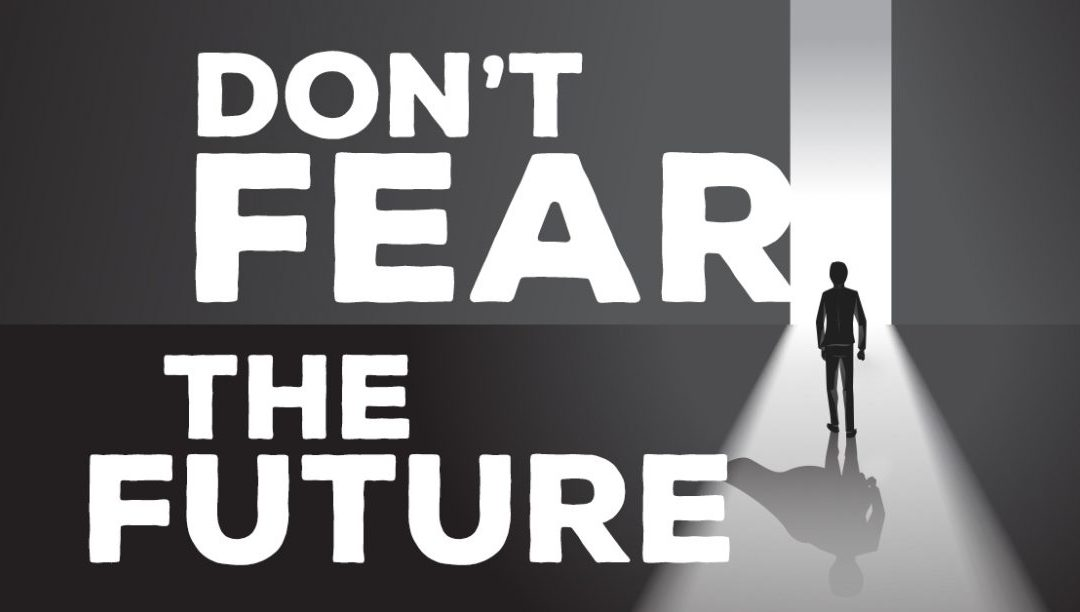 Don't Fear the Future