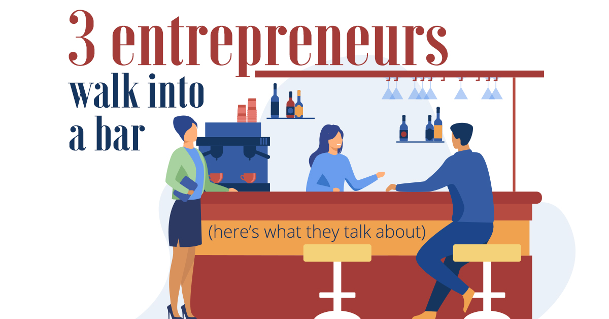 3 entrepreneurs walk into a bar (here's what they talk about)