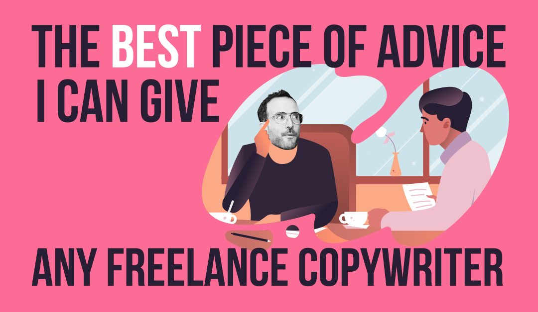 Literally the BEST piece of advice I can give any freelance copywriter (Part 1)