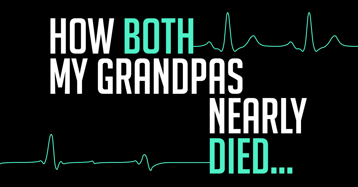 how both my grandpas nearly died