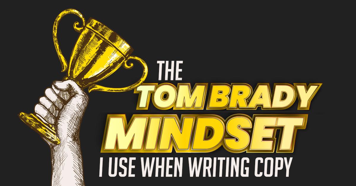 "The ""Tom Brady Mindset"" I use when writing copy"