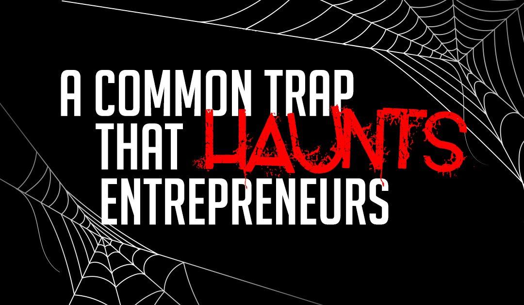 A common trap that haunts entrepreneurs