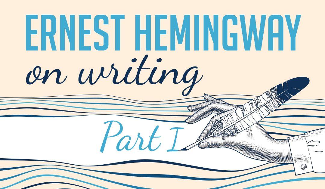 Ernest Hemingway On Writing [Part I]
