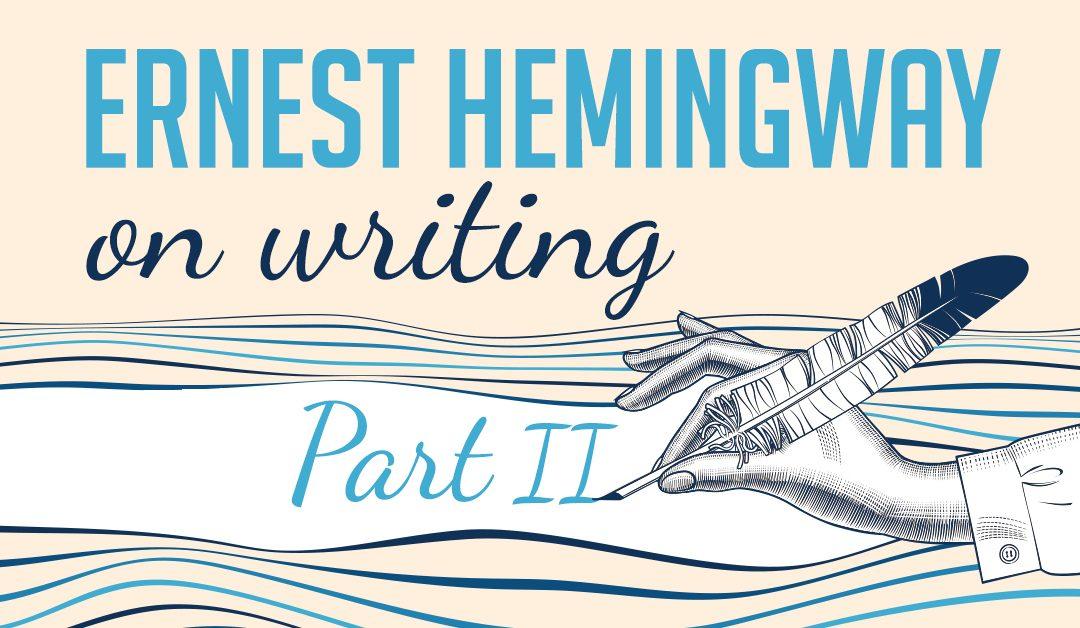 Ernest Hemingway On Writing [Part II]