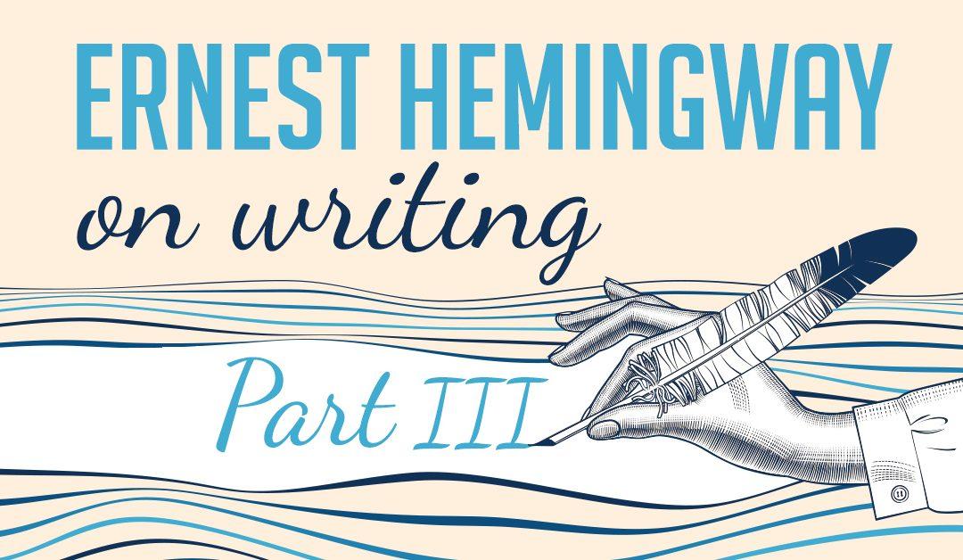 Ernest Hemingway on Writing [Part III]