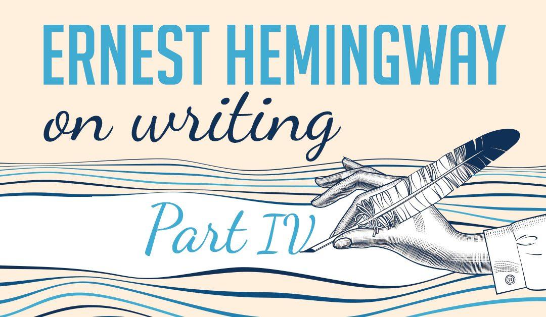 Ernest Hemingway on Writing [Part IV]