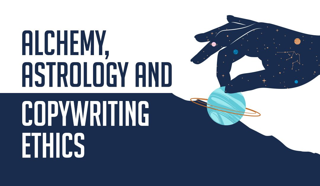 Alchemy, Astrology, and Copywriting Ethics